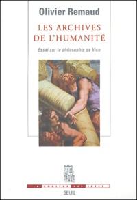 Olivier Remaud - Les archives de l'humanité - Essai sur la philosophie de Vico.