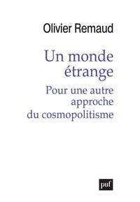 Olivier Remaud - Un monde étrange - Pour une autre approche du cosmopolitisme.