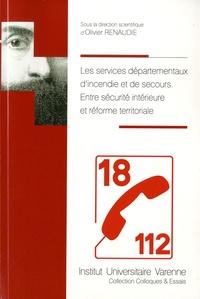 Les services départementaux dincendie et de secours - Entre sécurité intérieure et réforme territoriale.pdf