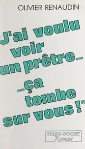 Olivier Renaudin - J'ai voulu voir un prêtre, ça tombe sur vous !.