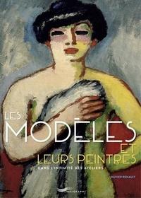 Olivier Renault - Les modèles et leurs peintres - Dans l'intimité des ateliers.