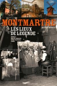 Olivier Renault - Montmartre - Les lieux de légende.