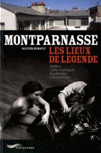 Olivier Renault - Montparnasse, les lieux de légende - Ateliers, cafés mythiques, académies, cité d'artistes.