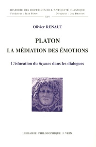 Olivier Renaut - Platon, la médiation des émotions - L'éducation du thymos dans les dialogues.