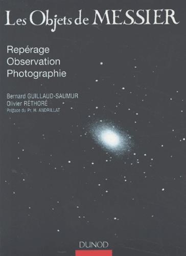 Olivier Réthoré et Bernard Guillaud-Saumur - Les Objets de Messier - Repérage, Observation, Photographie.