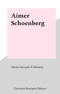 Olivier Revault d'Allonnes - Aimer Schoenberg.