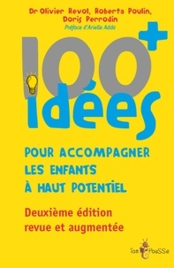 Olivier Revol et Roberta Poulin - 100+ idées pour accompagner les enfants à haut potentiel - Changeons notre regard sur ces enfants à besoins spécifiques afin de favoriser leur épanouissement.