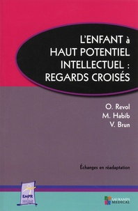 Olivier Revol et Michel Habib - L'enfant à haut potentiel intellectuel - Regards croisés.