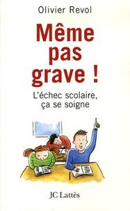 Olivier Revol - Même pas grave ! - L'échec scolaire, ça se soigne.