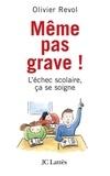 Olivier Revol - Même pas grave L'échec scolaire ça se soigne.