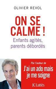 Olivier Revol et Josée Blanc Lapierre - On se calme ! - Enfants agités, parents débordés.