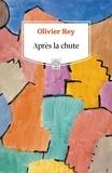 Olivier Rey - Après la chute.