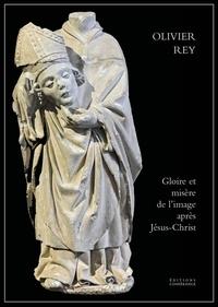 Olivier Rey - Gloire et misère de l'image après Jésus-Christ.
