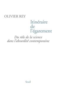 Itinéraire de l'égarement- Du rôle de la science dans l'absurdité contemporaine - Olivier Rey |
