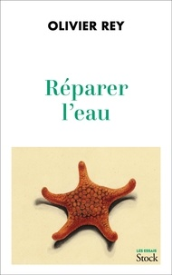 Olivier Rey - Réparer l'eau.