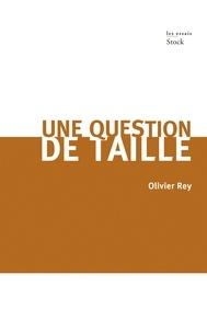 Olivier Rey - Une question de taille.
