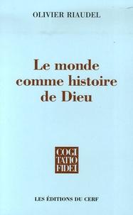 Olivier Riaudel - Le monde comme histoire de Dieu - Foi et raison dans l'oeuvre de Wolfhart Pannenberg.