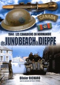 Olivier Richard - De Juno Beach à Dieppe - 1944 : les Canadiens en Normandie.