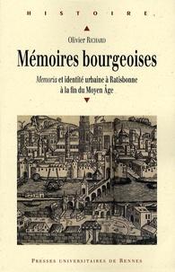 Olivier Richard - Mémoires bourgeoises - Memoria et identité urbaine à Ratisbonne à la fin du Moyen Age.