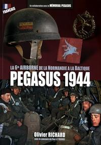 Olivier Richard - Pegasus 1944 - La 6th Airborne de la Normandie à la Baltique.