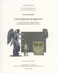Olivier Richier - Centuriones ad Rhenum - Les centurions légionnaires des armées romaines du Rhin.