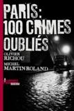 Olivier Richou et Michel Martin-Roland - Paris : cent crimes oubliés.