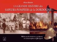 La grande histoire des sapeurs-pompiers de la Dordogne - Mille ans de sinistres, accidents et catastrophes en Périgord.pdf