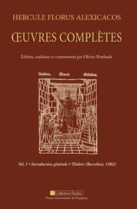 Olivier Rimbault - Hercule Florus Alexicacos - Oeuvres complètes volume 1 : introduction générale : théâtre (Barcelone 1502).