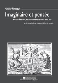 Olivier Rimbault - Imaginaire et pensée - Désiré Erasme, Martin Luther, Nicolas de Cues : trois imaginaires, trois modèles de pensée.