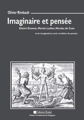 Imaginaire et pensée. Désiré Erasme, Martin Luther, Nicolas de Cues : trois imaginaires, trois modèles de pensée