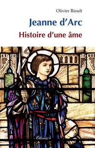 Olivier Rioult - Jeanne d'Arc - Histoire d'une âme.