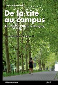 """Olivier Robert - De la cité au campus - 40 ans de l'UNIL à Dorigny- Actes du colloque Dorigny 40- Université de Lausanne, 11 novembre 2010""""."""