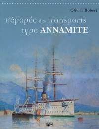 Olivier Robert - L'épopée des transports type Annamite.
