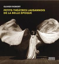 Olivier Robert - Petits théâtres lausannois de la Belle Epoque.