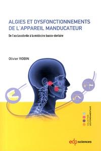 Olivier Robin - Algies et dysfonctionnements de l'appareil manducateur - De l'occlusodontie à la médecine bucco-dentaire.