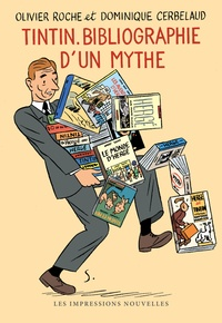 Olivier Roche et Dominique Cerbelaud - Tintin, bibliographie d'un mythe.