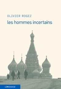 Olivier Rogez - les hommes incertains.