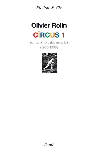 Olivier Rolin - Circus 1 - Romans, récits, articles (1980-1998).