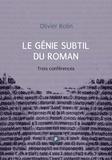 Olivier Rolin - Le génie subtil du roman - style, fiction, réalité, invention: quatre conférences.