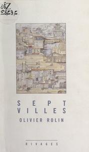 Olivier Rolin - Sept villes.