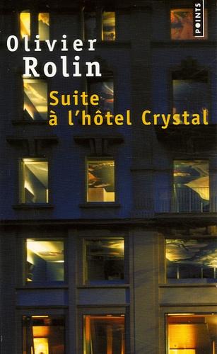 Olivier Rolin - Suite à l'hôtel Crystal.
