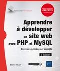 Olivier Rollet - Apprendre à développer un site web avec PHP et MySQL - Exercices pratiques et corrigés.