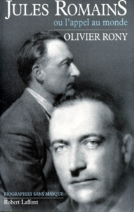 Olivier Rony - Jules Romains ou L'appel au monde.