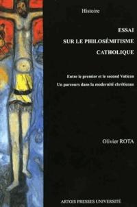 Olivier Rota - Essai sur le philosémitisme catholique - Entre le premier et le second Concile de Vatican, Un parcours dans la modernité chrétienne.