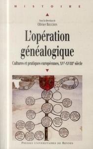 Olivier Rouchon - L'opération généalogique - Cultures et pratiques européennes entre XVe et XVIIIe siècle.