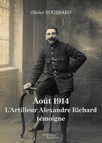 Olivier Roussard - Août 1914 : l'artilleur Alexandre Richard témoigne.