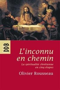 Olivier Rousseau - L'inconnu en chemin - La sprititualité chrétienne en cinq étapes.