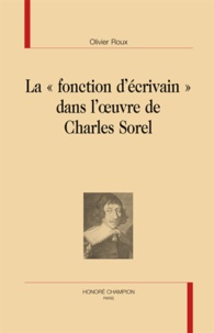 """Olivier Roux - La """"fonction d'écrivain"""" dans l'oeuvre de Charles Sorel."""
