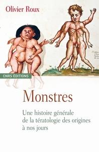 Olivier Roux - Monstres - Une histoire générale de la tératologie des origines à nos jours.