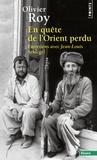 Olivier Roy - En quête de l'Orient perdu - Entretiens avec Jean-Louis Schlegel.